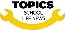 TOPICS SCHOOL LIFE NEWS